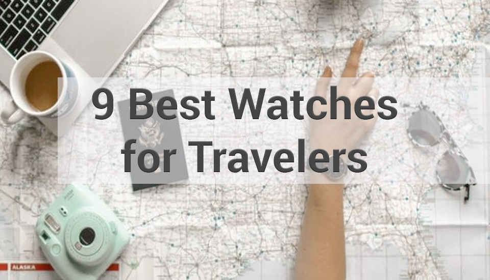 A List of the 9 Best Watches for Travellers