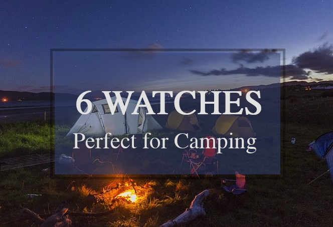 6 Reliable Watches That Are Perfect for Camping